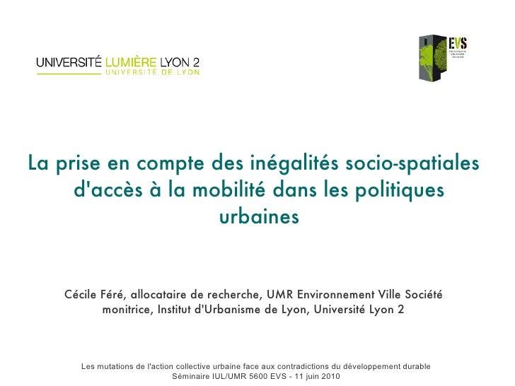 La prise en compte des inégalités socio-spatiales d'accès à la mobilité dans les politiques urbaines Cécile Féré, allocata...
