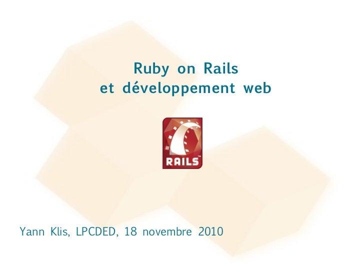 Yann Klis, LPCDED, 18 novembre 2010 Ruby on Rails et développement web