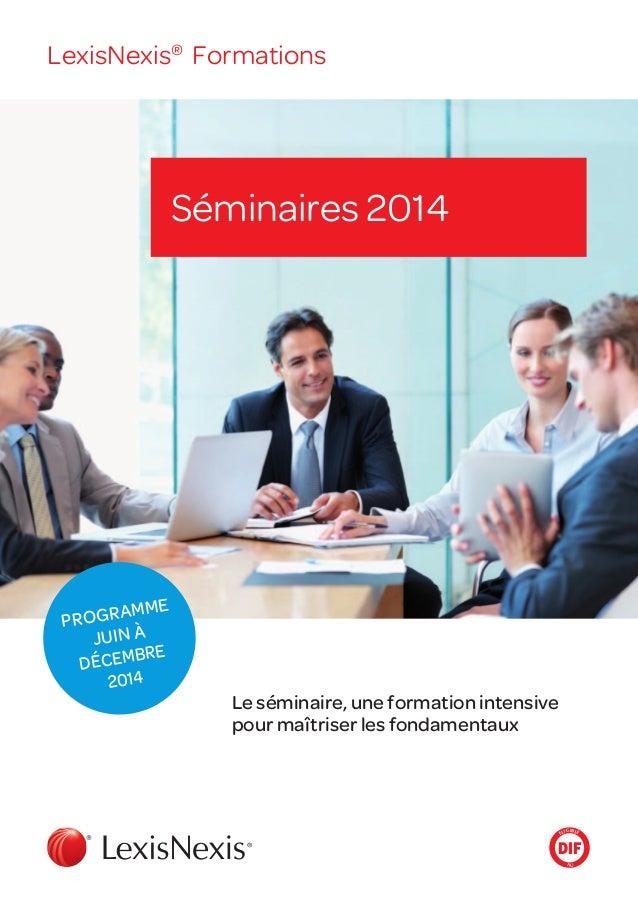 Le séminaire, une formation intensive pour ma triser les fondamentaux LexisNexis® Formations Séminaires 2014 Eligible au D...