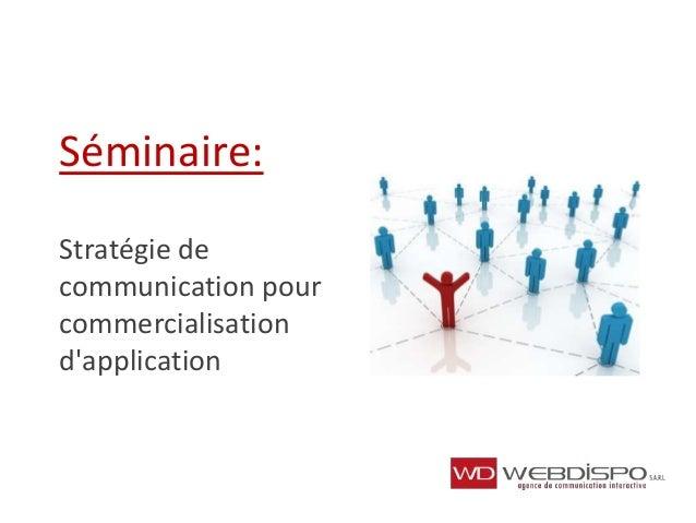 Séminaire: Stratégie de communication pour commercialisation d'application