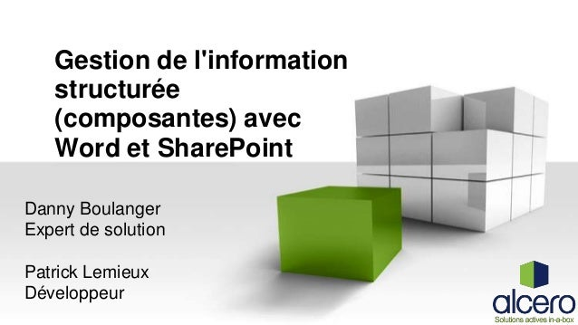 Gestion de l'information structurée (composantes) avec Word et SharePoint Danny Boulanger Expert de solution Patrick Lemie...