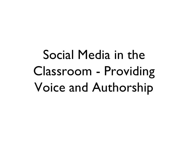 Social Media in the Classroom - Providing Voice and Authorship