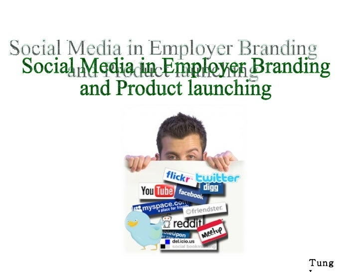 Social Media in Employer Branding  and Product launching Tung Le