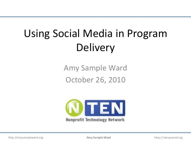 http://amysampleward.org Amy Sample Ward http://netsquared.org Using Social Media in Program Delivery Amy Sample Ward Octo...