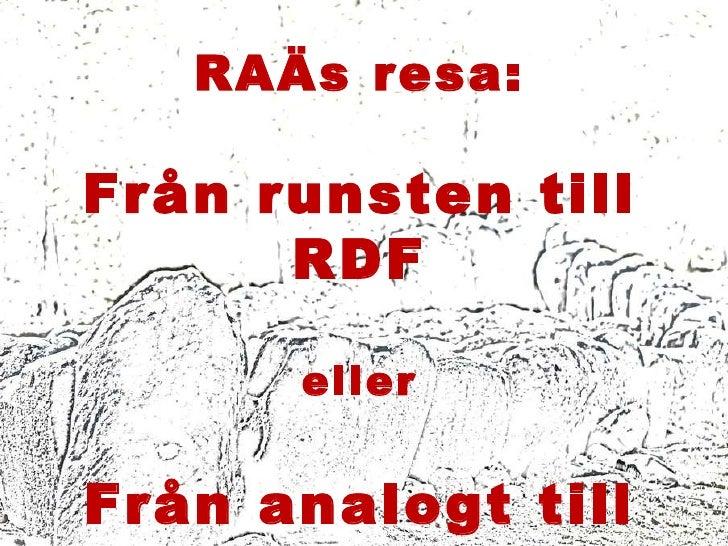 RAÄs resa: Från runsten till RDF eller Från analogt till digitalt