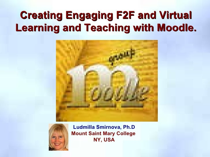 CAE  2008,  Integration, Learning Community: Pedagogy, Technology & Course redesign VIII Creating Engaging F2F and Virtual...