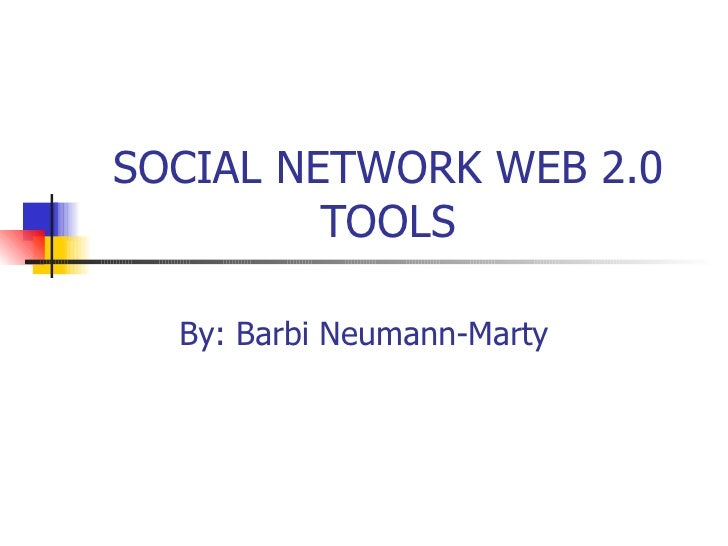 SOCIAL NETWORK WEB 2.0 TOOLS By:   Barbi   Neumann-Marty