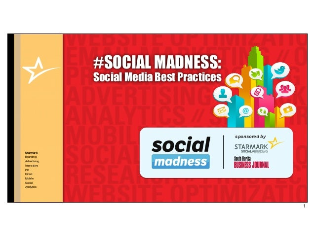 StarmarkBrandingAdvertisingInteractivePRDirectMobileSocialAnalytics#SOCIAL MADNESS:Social Media Best Practicessponsored by1