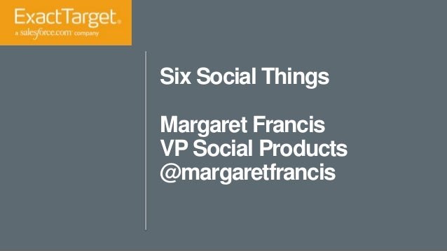 Six Social Things Margaret Francis VP Social Products @margaretfrancis