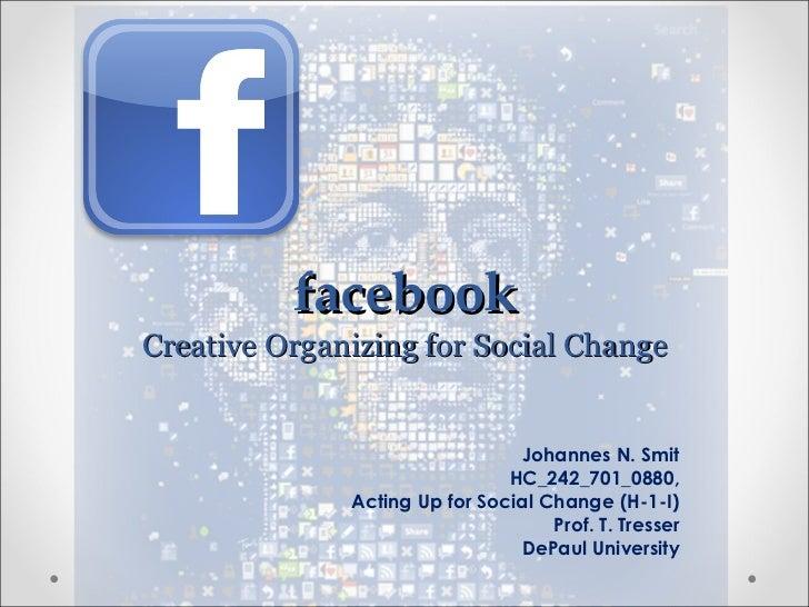 facebook Creative Organizing for Social Change Johannes N. Smit HC_242_701_0880, Acting Up for Social Change (H-1-I) Prof....