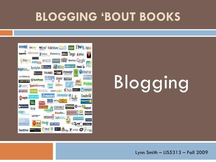 BLOGGING 'BOUT BOOKS   Blogging Lynn Smith – LIS5313 – Fall 2009