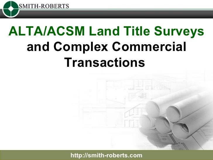 ALTA/ACSM Land Title Surveys  and Complex Commercial Transactions  http://smith-roberts.com