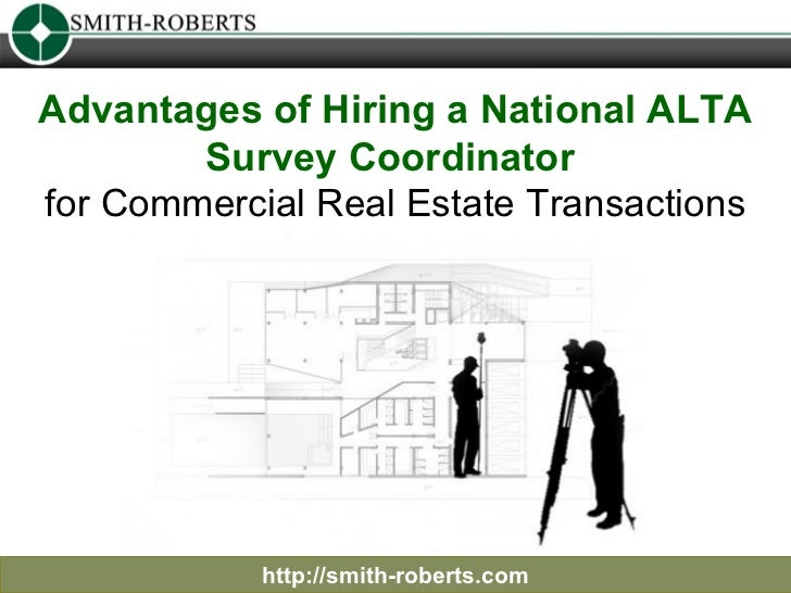 Advantages of Hiring a National ALTA Survey Coordinator  for Commercial Real Estate Transactions http://smith-roberts.com