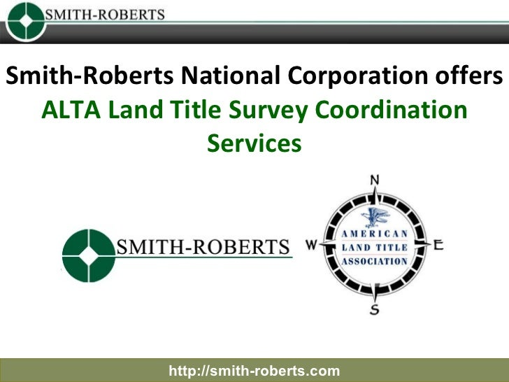 Smith-Roberts National Corporation offers  ALTA Land Title Survey Coordination Services http://smith-roberts.com