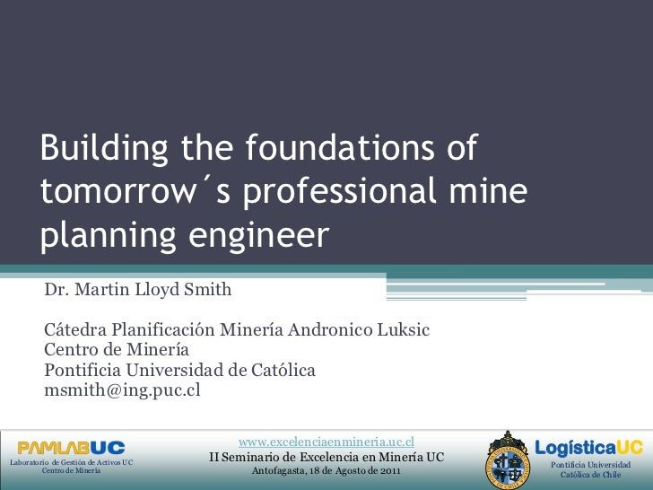 Building the foundations of tomorrow´s professional mine planning engineer<br />Dr. Martin Lloyd Smith<br />Cátedra Planif...