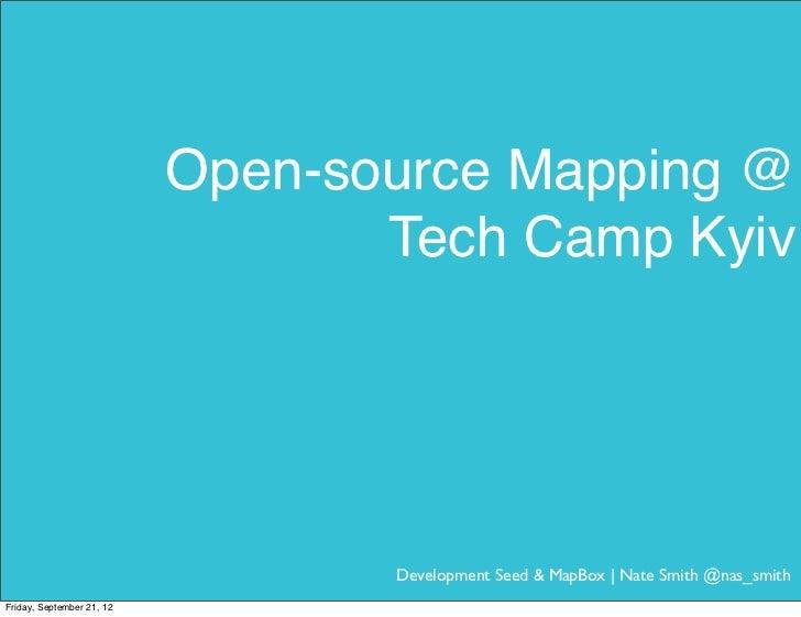 Open-source Mapping @                                  Tech Camp Kyiv                                  Development Seed & ...