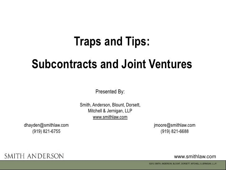 Traps and Tips:   Subcontracts and Joint Ventures                                Presented By:                        Smit...