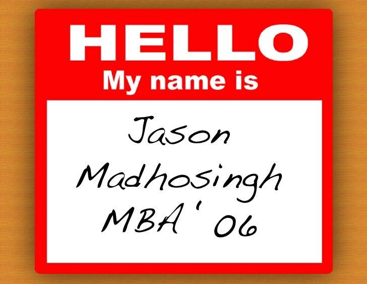 Jason ! Madhosingh!  MBA '06!
