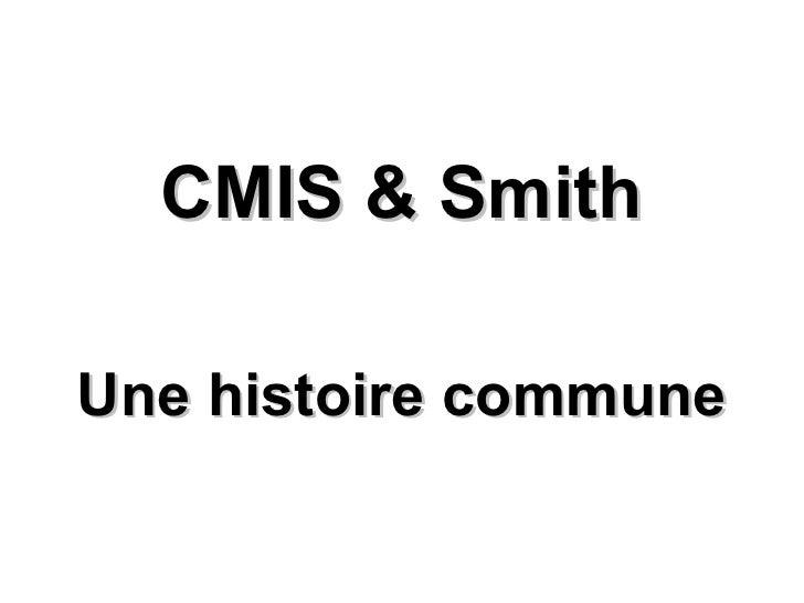 CMIS & Smith  Une histoire commune