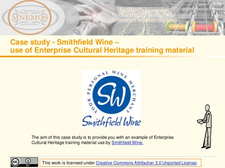 Case study - Smithfield Wine –use of Enterprise Cultural Heritage training material      The aim of this case study is to ...