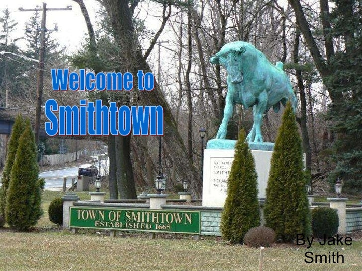 By Jake Smith Welcome to Smithtown