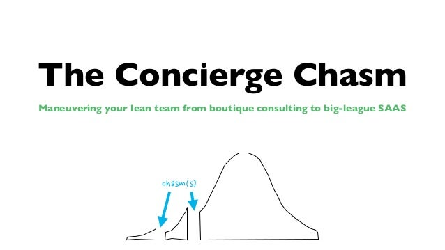 The Concierge Chasm Maneuvering your lean team from boutique consulting to big-league SAAS  chasm(s)