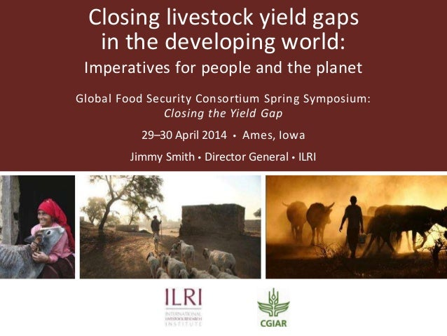 Closing livestock yield gaps in the developing world: Imperatives for people and the planet Global Food Security Consortiu...