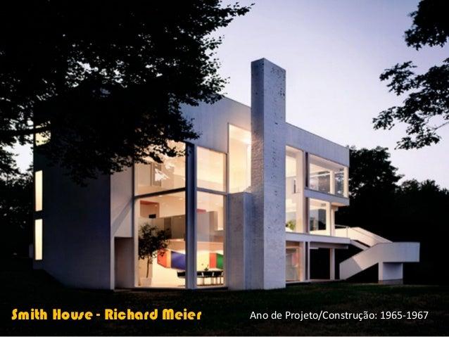 Smith House - Richard Meier   Ano de Projeto/Construção: 1965-1967