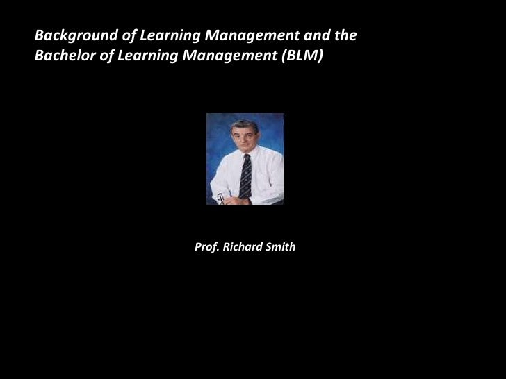 Prof. Richard Smith Background of Learning Management and the  Bachelor of Learning Management (BLM)