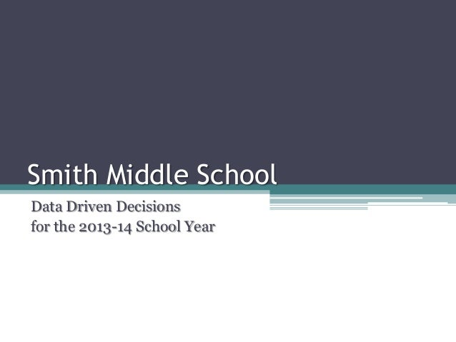 Smith Middle School Data Driven Decisions for the 2013-14 School Year