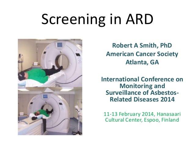 Screening in ARD Robert A Smith, PhD American Cancer Society Atlanta, GA International Conference on Monitoring and Survei...