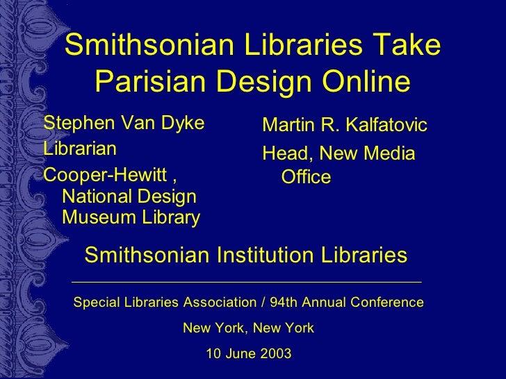 Smithsonian Libraries Take    Parisian Design Online Stephen Van Dyke                Martin R. Kalfatovic Librarian       ...