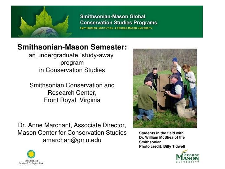 "Smithsonian-Mason Semester:    an undergraduate ""study-away""               program        in Conservation Studies      Smi..."