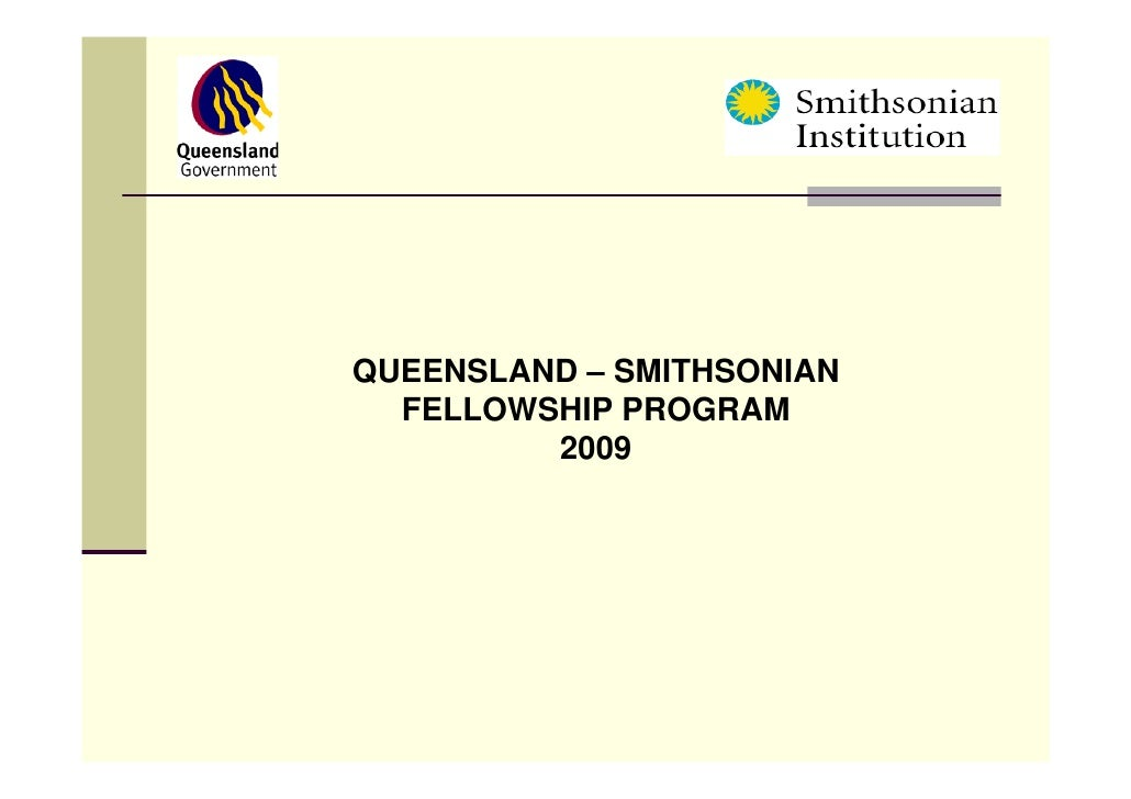 QUEENSLAND – SMITHSONIAN   FELLOWSHIP PROGRAM          2009