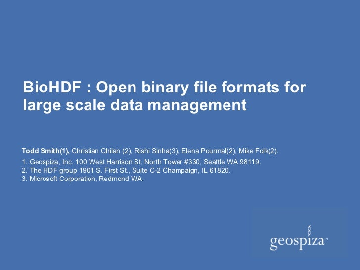 BioHDF : Open binary file formats for large scale data management Todd Smith(1),  Christian Chilan (2), Rishi Sinha(3), El...