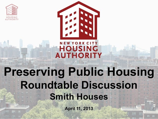 Preserving Public Housing  Roundtable Discussion       Smith Houses          April 11, 2013