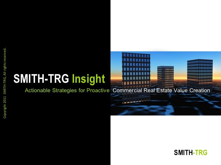 SMITH-TRG Insight, Proactive CRE Value Creation Strategies, by Richard D Smith, CEO, SMITH-TRG
