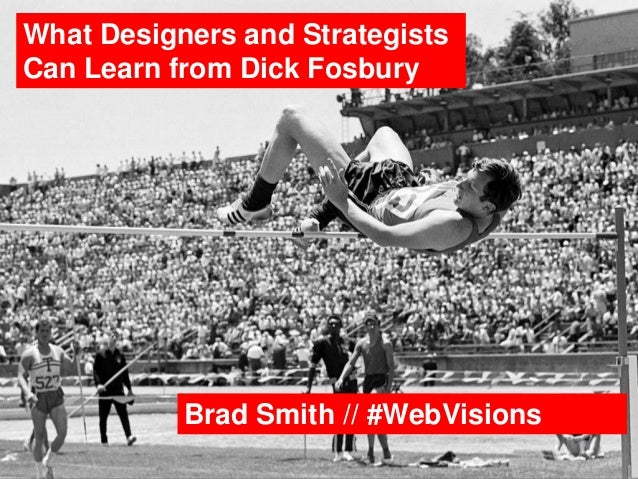 What Designers and Strategists Can Learn from Dick Fosbury Brad Smith // #WebVisions