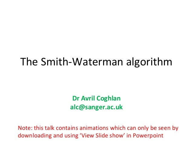 The Smith-Waterman algorithm                    Dr Avril Coghlan                   alc@sanger.ac.ukNote: this talk contain...