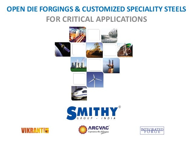 OPEN DIE FORGINGS & CUSTOMIZED SPECIALITY STEELS FOR CRITICAL APPLICATIONS