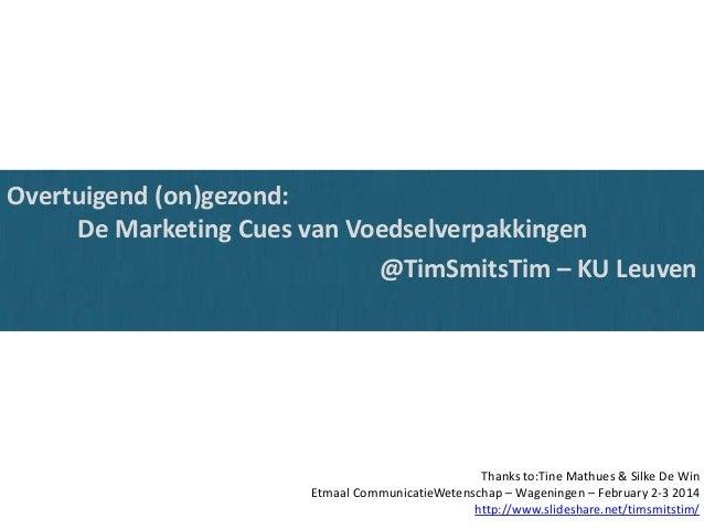 Overtuigend (on)gezond: De Marketing Cues van Voedselverpakkingen @TimSmitsTim – KU Leuven  Thanks to:Tine Mathues & Silke...