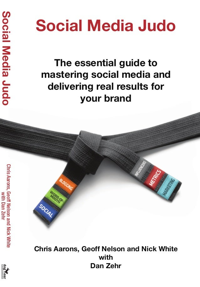 Social Media Judo The essential guide to mastering social media and delivering real results for your brand Chris Aarons, G...