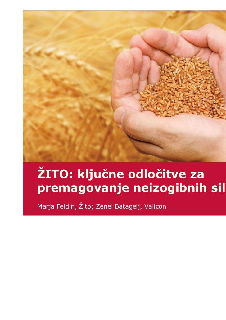 ŽITO: ključne odločitve zapremagovanje neizogibnih silMarja Feldin, Žito; Zenel Batagelj, Valicon