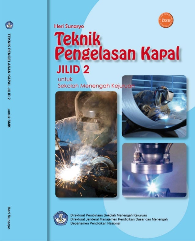 Hery Sunaryo  TEKNIK PENGELASAN KAPAL JILID 2  SMK  Direktorat Pembinaan Sekolah Menengah Kejuruan Direktorat Jenderal Man...
