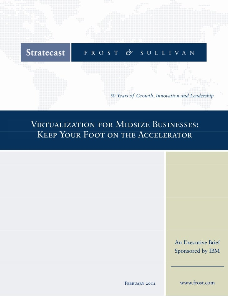 Virtualization for Midsize Businesses: Keep Your Foot on the Accelerator                                     An Executive ...