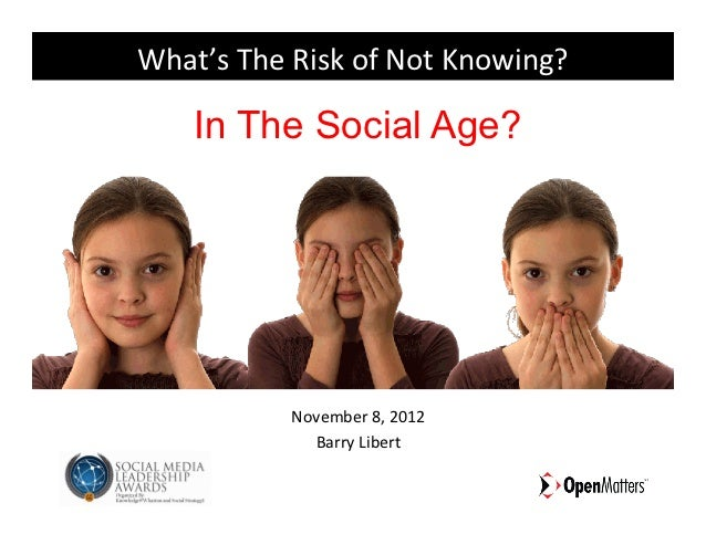What's The Risk of Not Knowing?       In The Social Age?                 November 8, 2012               ...