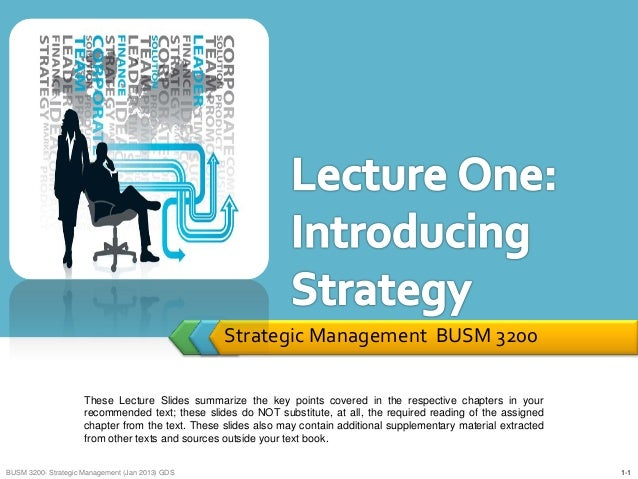 Strategic Management BUSM 3200                     These Lecture Slides summarize the key points covered in the respective...