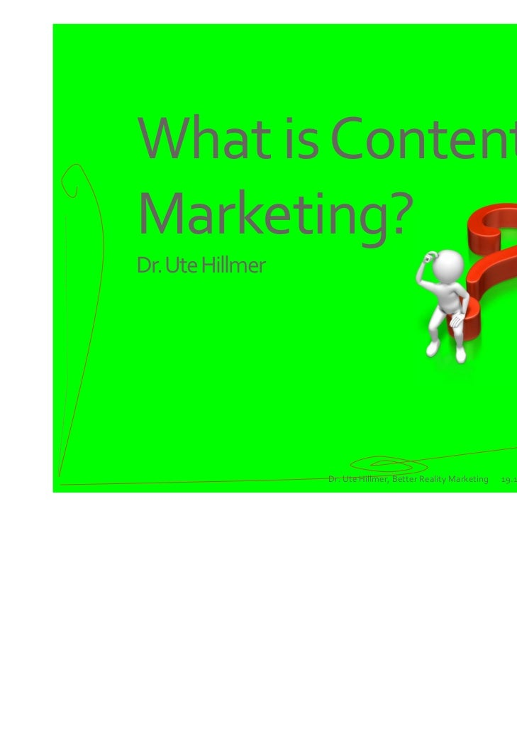 What is Content Marketing?Dr. Ute Hillmer                  Dr. Ute Hillmer, Better Reality Marketing   19.12.2011