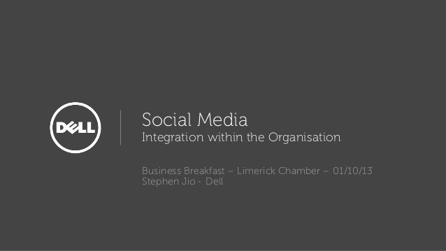 Social Media Integration within the Organisation Business Breakfast – Limerick Chamber – 01/10/13 Stephen Jio - Dell