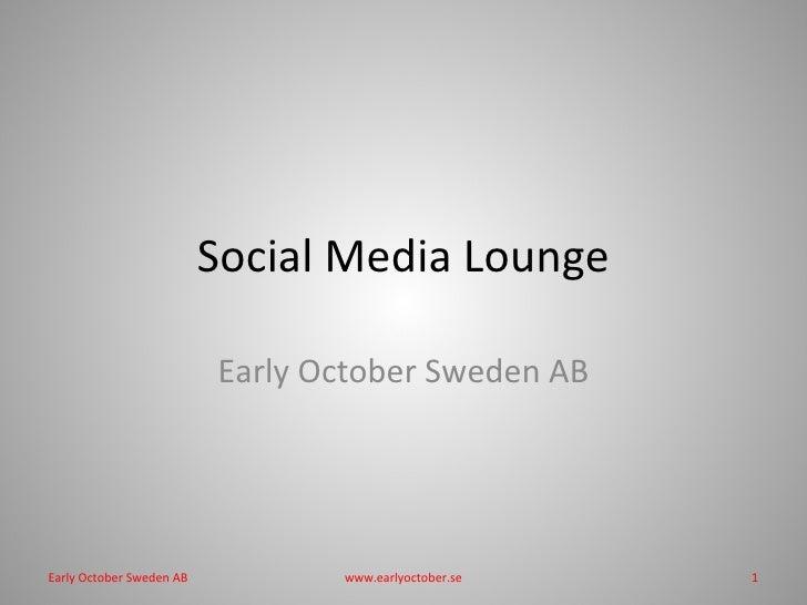 Social Media Lounge Early October Sweden AB www.earlyoctober.se Early October Sweden AB